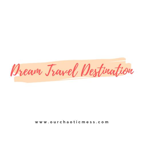 Dream Travel Destination