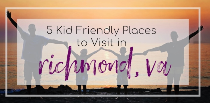 5 Kid Friendly Places to Visit in Richmond,VA