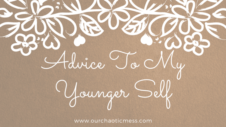Advice To My YoungerSelf